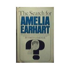 The Search For Amelia Earhart by Fred Goerner (Book) 1966