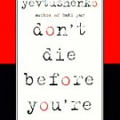 Don't Cry Before You're Dead by Yevgeny Yevtushenko (Book) 1995