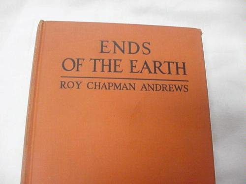 Ends Of the Earth by Roy Chapman Andrews (Book) 1929