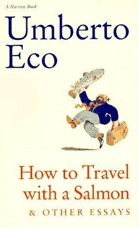 How To Travel With a Salmon by Umberto Eco (Book)1992