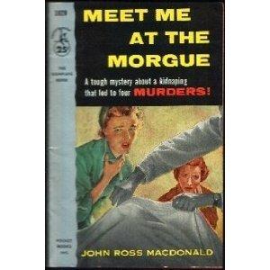 Meet Me At the Morgue by John Ross MacDonald (Book) 1954