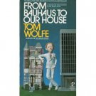From Bauhaus To Our House by Tom Wolfe (Book) 1981
