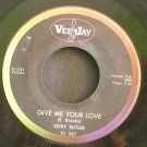 JERRY BUTLER~Give Me Your Love / Need to Belong~ Vee Jay VJ 567 1963, 45