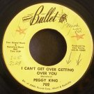 PEGGY KING~I Can't Get Over Getting Over You~ Bullet 702 1972, 45