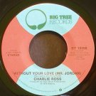 CHARLIE ROSS~Without Your Love (Mr. Jordan)~ Big Tree BT 16056 1976, 45