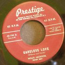 WILLIS JACKSON~Careless Love / He Said, She Said, I Said~ Prestige 45-194 196?, 45