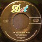 ED TOWNSEND~My Need for You / Tall Grows the Sycamore~ Dot 45-15596 1957, 45