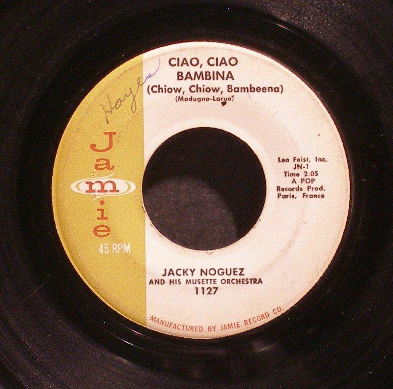 JACKY NOGUEZ~Ciao, Ciao Bambina / De Serait Dommage~ Jamie 1127 1959, 45