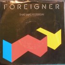 FOREIGNER~That Was Yesterday~ Atlantic 7-89571 1984, 45