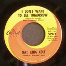 NAT KING COLE~I Don't Want to See Tomorrow / L-O-V-E~ Capitol 5261 1964, 45