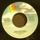 DAN HARTMAN~We Are the Young / I'm Not a Rolling Stone~ MCA MCA-52471 1984, 45
