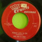 DON, DICK 'N JIMMY~Nobody Likes to Cry~ Crown 45X147 1957, 45