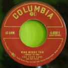 FOUR LADS~Who Needs You / It's So Easy to Forget~ Columbia 4-40811 1956, 45