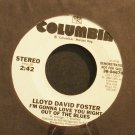 LLOYD DAVID FOSTER~I'm Gonna Love You Right Out of the Blues~Columbia 04670 Promo Rare VG++ 45