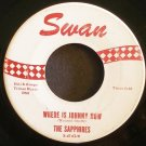 THE SAPPHIRES~Where is Johnny Now~Swan 4143 (Soul)  45