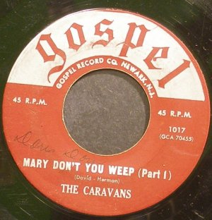 THE CARAVANS~Mary Don't You Weep~Gospel Record Company 1017 (Gospel) 1st 45