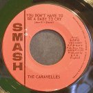 THE CARAVELLES~You Don't Have to Be a Baby to Cry~Smash 1852 (Soft Rock) VG+ 45