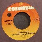 CHICAGO~Wishing You Were Here~Columbia 10049 (Classic Rock)  45