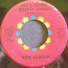 BOB LUMAN~Let's Think About Living~Warner Bros. 5172 (Rockabilly)  45