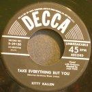 KITTY KALLEN~Take Everything But You~Decca 29130 VG+ 45