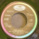 BOB SEGER & THE SILVER BULLET BAND~Roll Me Away~Capitol 5235 (Blues)  45