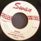 THE QUAKER CITY BOYS~Teasin'~Swan S4023  45