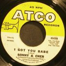SONNY & CHER~I Got You Babe~ATCO 6359 (Soft Rock) 1st 45