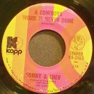 SONNY & CHER~A Cowboys Work is Never Done~Kapp 2163  45
