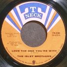 ISLEY BROTHERS~Love the One You're with~T-Neck 930 (Soul)  45