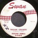 ROCKIN' REBELS~Rockin' Crickets~Swan 4140-H (Instrumental Rock) HEAR 45