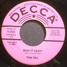 TOM TALL~Was it Easy?~Decca 31151 Promo VG++ 45