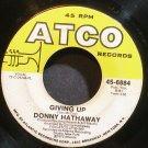 DONNY HATHAWAY~Giving Up~ATCO 6884 (Soul)  45