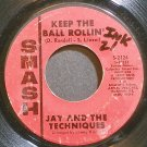 JAY & THE TECHNIQUES~Keep the Ball Rollin'~Smash 2124 (Soul)  45