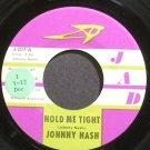 JOHNNY NASH~Hold Me Tight~Jad 207 VG+ 45