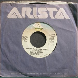 TANYA TUCKER~ I Don't Want You to Go~Arista 1-9046  45
