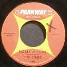 THE TYMES~Somewhere~Parkway 891 (Soul)  45