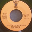 BOB BRAUN~You Light Up My World~WRayco 207 Rare VG+ 45