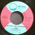 LOBO~Don't Tell Me Goodnight~Big Tree 16033 (Soft Rock) VG+ 45