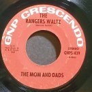 THE MOMS & DADS~The Rangers Waltz~GNP Crescendo 439 VG+ 45