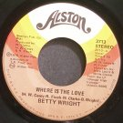 BETTY WRIGHT~Where is the Love~Alston 3713 (Funk) VG++ 45
