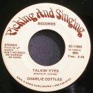 CHARLIE COTTLES~Talkin' Eyes~Picking and Singing 17885 VG+ 45