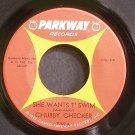 CHUBBY CHECKER~She Wants T' Swim~Parkway P922 (Popcorn) Rare 45
