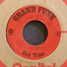 GRAND FUNK RAILROAD~Bad Time~Capitol 4046 (Hard Rock) VG++ 45