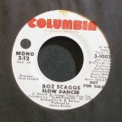 BOZ SCAGGS~Slow Dancer~Columbia 10027 Promo M- 45