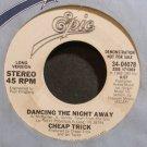 CHEAP TRICK~Dancing the Night Away~EPIC 04078 (Arena Rock) Promo VG+ 45