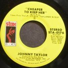 JOHNNIE TAYLOR~Cheaper to Keep Her~Stax 0176 (Soul) VG+ 45