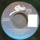COLLIN RAYE~I Want You Bad (And That Ain't Good)~EPIC 74786 M- 45