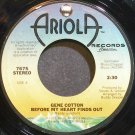 GENE COTTON~Before My Heart Finds Out~Ariola 7675 VG++ 45