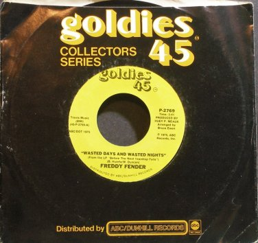 FREDDY FENDER~Wasted Days and Wasted Nights~Goldies 45 2769 VG+ 45