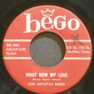 LOS ARTISTAS BEGO~What Now My Now~Bego 252 VG+ 45